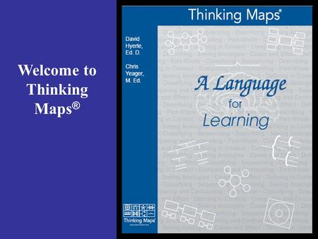 Welcome to Thinking Maps ® Page 7 The Thinking Maps give students a concrete visual pattern for an abstract cognitive skill.