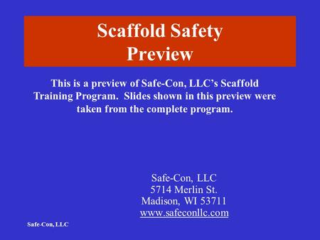 Safe-Con, LLC Scaffold Safety Preview Safe-Con, LLC 5714 Merlin St. Madison, WI 53711 www.safeconllc.com This is a preview of Safe-Con, LLC's Scaffold.