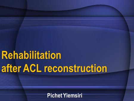 Rehabilitation after ACL reconstruction Pichet Yiemsiri.