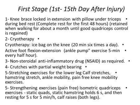 First Stage (1st- 15th Day After Injury) 1- Knee brace locked in extension with pillow under triceps during bed rest (Complete rest for the first 48 hours)