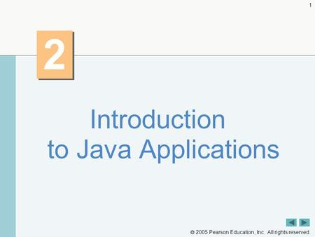  2005 Pearson Education, Inc. All rights reserved. 1 2 2 Introduction to Java Applications.