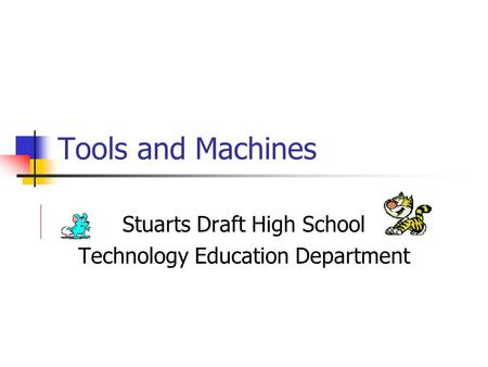 Tools and Machines Stuarts Draft High School Technology Education Department.