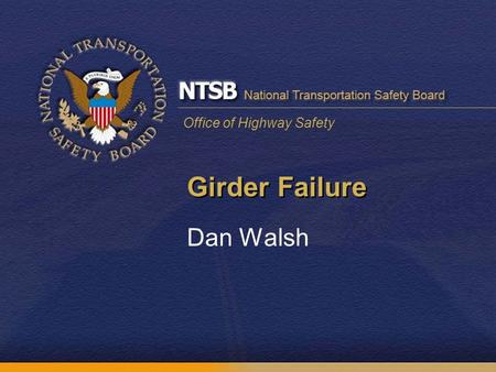 Office of Highway Safety Girder Failure Dan Walsh.