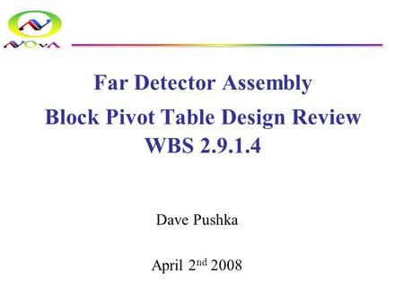 Far Detector Assembly Block Pivot Table Design Review WBS 2.9.1.4 Dave Pushka April 2 nd 2008.