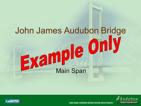 John James Audubon Bridge Main Span Materials and Equipment Cement from Thailand Structural Steel from Japan Oscillator from Germany Wind tunnel analysis.
