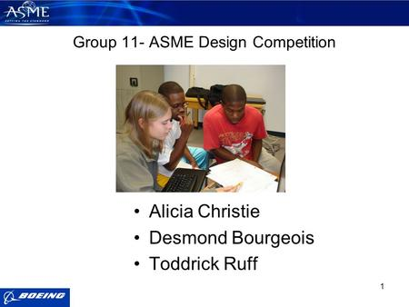 1 Group 11- ASME Design Competition Alicia Christie Desmond Bourgeois Toddrick Ruff.