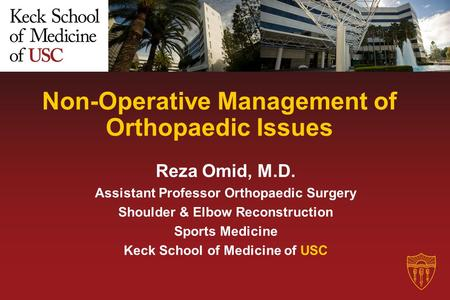 Non-Operative Management of Orthopaedic Issues Reza Omid, M.D. Assistant Professor Orthopaedic Surgery Shoulder & Elbow Reconstruction Sports Medicine.