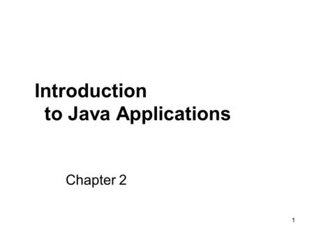 1 Chapter 2 Introduction to Java Applications. 2 2.1 Introduction Java application programming Display ____________________ Obtain information from the.