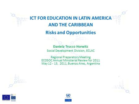 ICT FOR EDUCATION IN LATIN AMERICA AND THE CARIBBEAN Risks and Opportunities Daniela Trucco Horwitz Social Development Division, ECLAC Regional Preparatory.