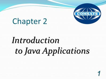 Chapter 2 Introduction to Java Applications.