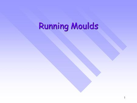 1 Running Moulds. 2 Learning Outcomes To be able to identify members of the running mouldTo be able to identify members of the running mould Describe.