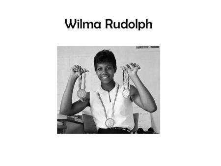 Wilma Rudolph. Childhood She had 22 siblings. She had Polio when she was four years old and it made her crippled. When she was 8years old she used to.