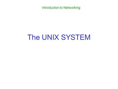 The UNIX SYSTEM Introduction to Networking. Unix Tools Shells Useful Commands Pipes & Redirects.