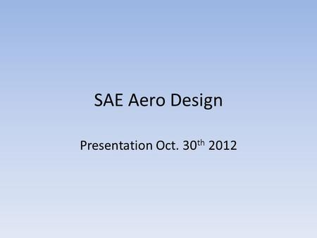 SAE Aero Design Presentation Oct. 30 th 2012. Wind Tunnel Testing and Modification Why use wind tunnels? They're cheaper than most computational fluid.