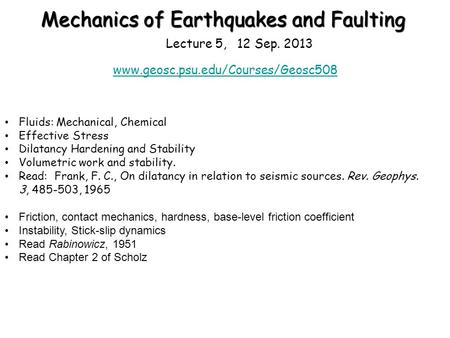 Mechanics of Earthquakes and Faulting www.geosc.psu.edu/Courses/Geosc508 Lecture 5, 12 Sep. 2013 Fluids: Mechanical, Chemical Effective Stress Dilatancy.