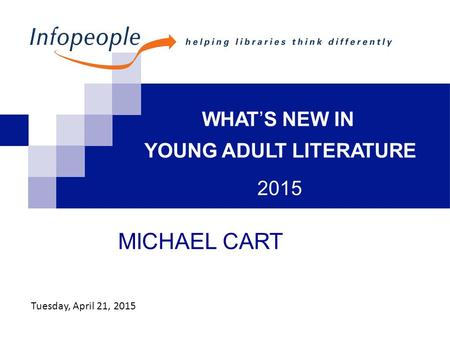 WHAT'S NEW IN YOUNG ADULT LITERATURE 2015 MICHAEL CART Tuesday, April 21, 2015.