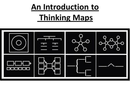 An Introduction to Thinking Maps. Thinking Maps Thinking Maps are a set of graphic organiser techniques used in both primary and secondary education.