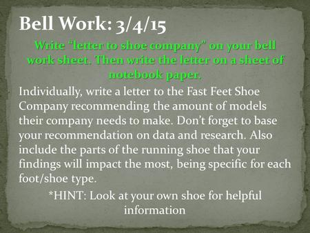 "Write ""letter to shoe company"" on your bell work sheet. Then write the letter on a sheet of notebook paper. Individually, write a letter to the Fast Feet."