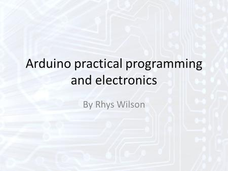 Arduino practical programming and electronics By Rhys Wilson.