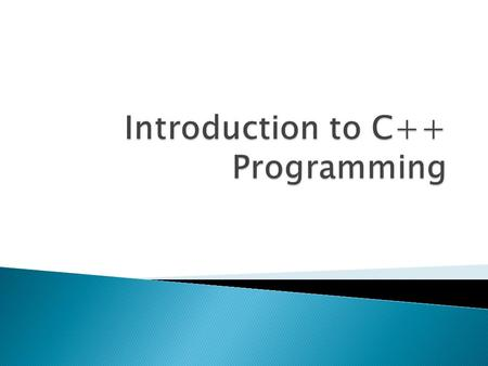  C++ programming facilitates a disciplined approach to program design. ◦ If you learn the correct way, you will be spared a lot of work and frustration.