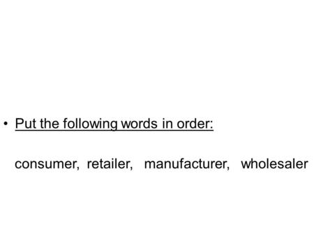 Put the following words in order: consumer, retailer, manufacturer, wholesaler.