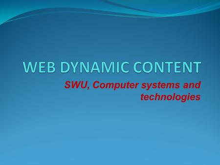 SWU, Computer systems and technologies. The Objective of This Lecture To give you a very high-level overview of some of the tools for Web Programming.