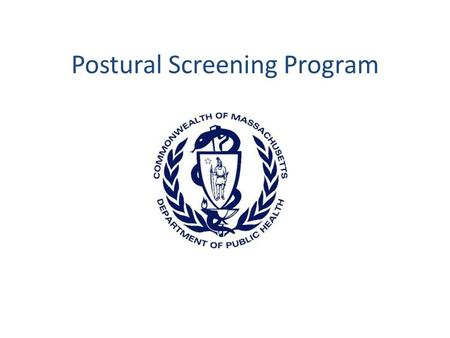 Postural Screening Program. Background The Massachusetts Department of Public Health has promoted postural screening in schools since 1971 In 1980, regulation.