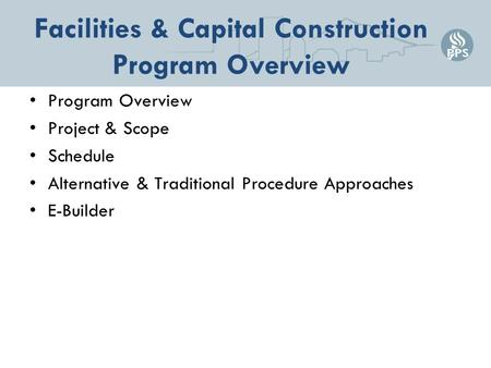 Facilities & Capital Construction Program Overview Program Overview Project & Scope Schedule Alternative & Traditional Procedure Approaches E-Builder.
