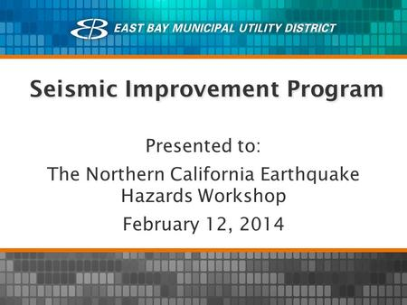 Seismic Improvement Program Presented to: The Northern California Earthquake Hazards Workshop February 12, 2014.