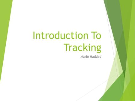 Introduction To Tracking Mario Haddad. 2 What is Tracking? Estimating pose (state) Possible from a variety of measured sensors –Electrical –Mechanical.