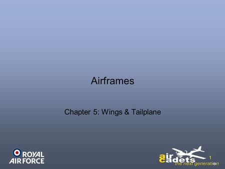1 Chapter 5: Wings & Tailplane Airframes. 2 3 Learning Objectives The purpose of this chapter is to discuss in more detail, 2 of the 4 major components,