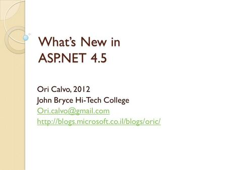 What's New in ASP.NET 4.5 Ori Calvo, 2012 John Bryce Hi-Tech College