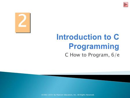 C How to Program, 6/e ©1992-2010 by Pearson Education, Inc. All Rights Reserved. 2 2.