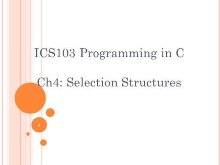 1 ICS103 Programming in C Ch4: Selection Structures.