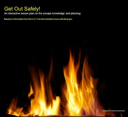 Get Out Safely! An interactive lesson plan on fire escape knowledge and planning. Based on information from the U.S. Fire Administration www.usfa.fema.gov.