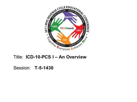 Title: ICD-10-PCS I – An Overview Session: T