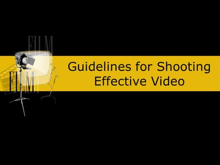 Guidelines for Shooting Effective Video. Keep it Steady Use a tripod Brace yourself against something steady Use the human tripod technique (camera shake.