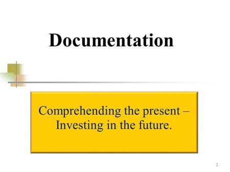 Documentation 1 Comprehending the present – Investing in the future.