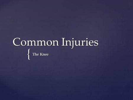 { Common Injuries The Knee. Patellar Fractures  MOI:  Rapid forced knee flexion (landing from a jump)  Blunt trauma (Tonya Harding)  Risk of complete.