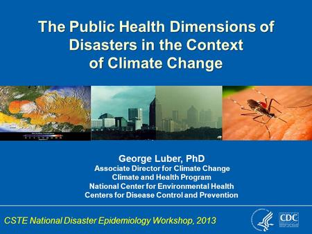 George Luber, PhD Associate Director for Climate Change Climate and Health Program National Center for Environmental Health Centers for Disease Control.