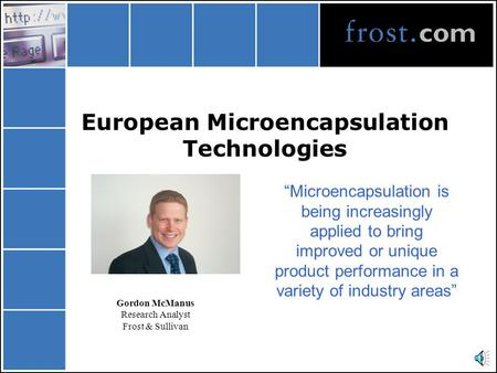 "European Microencapsulation Technologies ""Microencapsulation is being increasingly applied to bring improved or unique product performance in a variety."