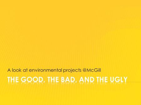A look at environmental  McGill environmental policy implementation  Sub-Committee on Environment  Resource for McGill faculty, staff.