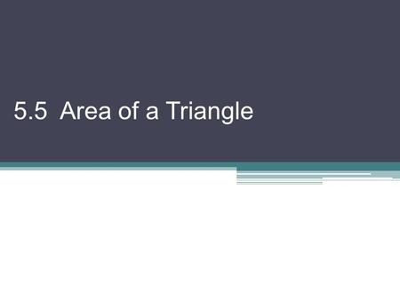 5.5 Area of a Triangle. From Geometry, we know the area formula for a triangle is A = ½bh But there are other ways too! Area of a triangle K  OR where.