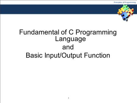 Principles of Programming Fundamental of C Programming Language and Basic Input/Output Function 1.