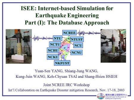 ISEE: Internet-based Simulation for Earthquake Engineering Part (I): The Database Approach Yuan-Sen YANG, Shiang-Jung WANG, Kung-Juin WANG, Keh-Chyuan.
