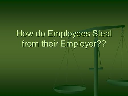 How do Employees Steal from their Employer??. An employee is sent to deliver a package to a customer. On the way, the employee picks up his cleaning.