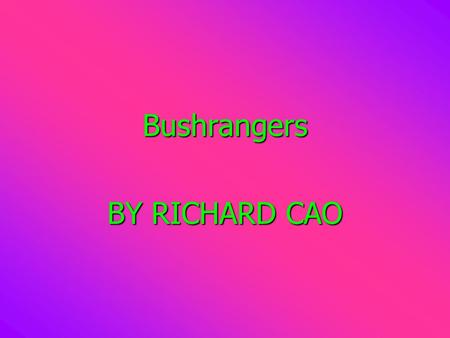 Bushrangers BY RICHARD CAO.