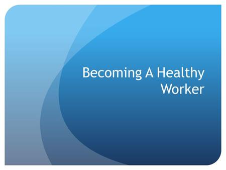 Becoming A Healthy Worker. Terms Addiction – a physical or psychological need for a substance Emergency Action Plan – guidelines for handling safety hazards,