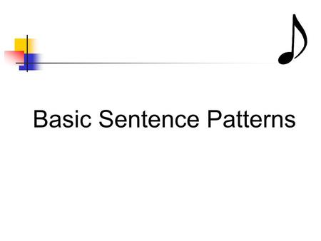 Basic Sentence Patterns. Pattern #1: A simple sentence has only one independent clause. An independent clause must have a subject, have a verb, and express.