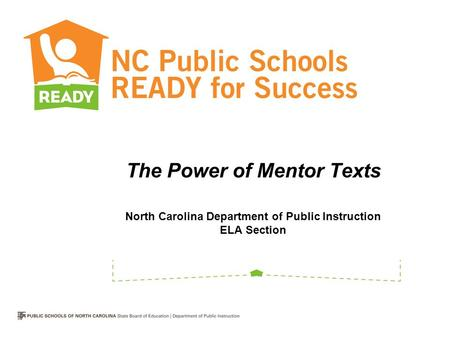 The Power of Mentor Texts North Carolina Department of Public Instruction ELA Section.